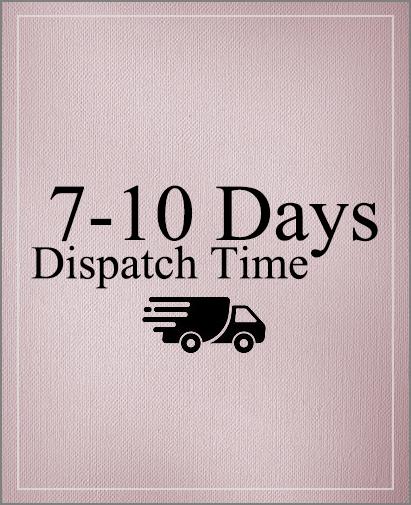 7-10 Days Dispatch Time
